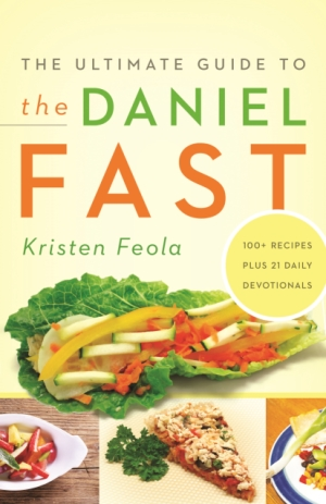 The Ultimate Guide to the Daniel Fast by Kristen Feola